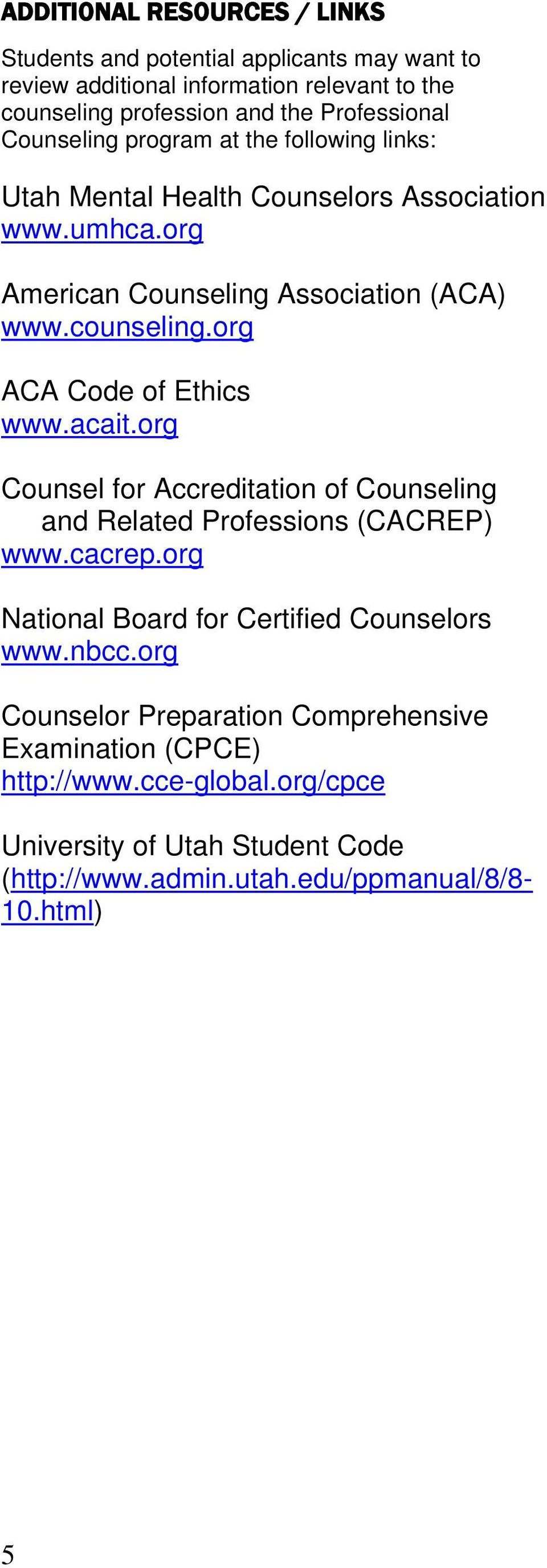 org ACA Code of Ethics www.acait.org Counsel for Accreditation of Counseling and Related Professions (CACREP) www.cacrep.