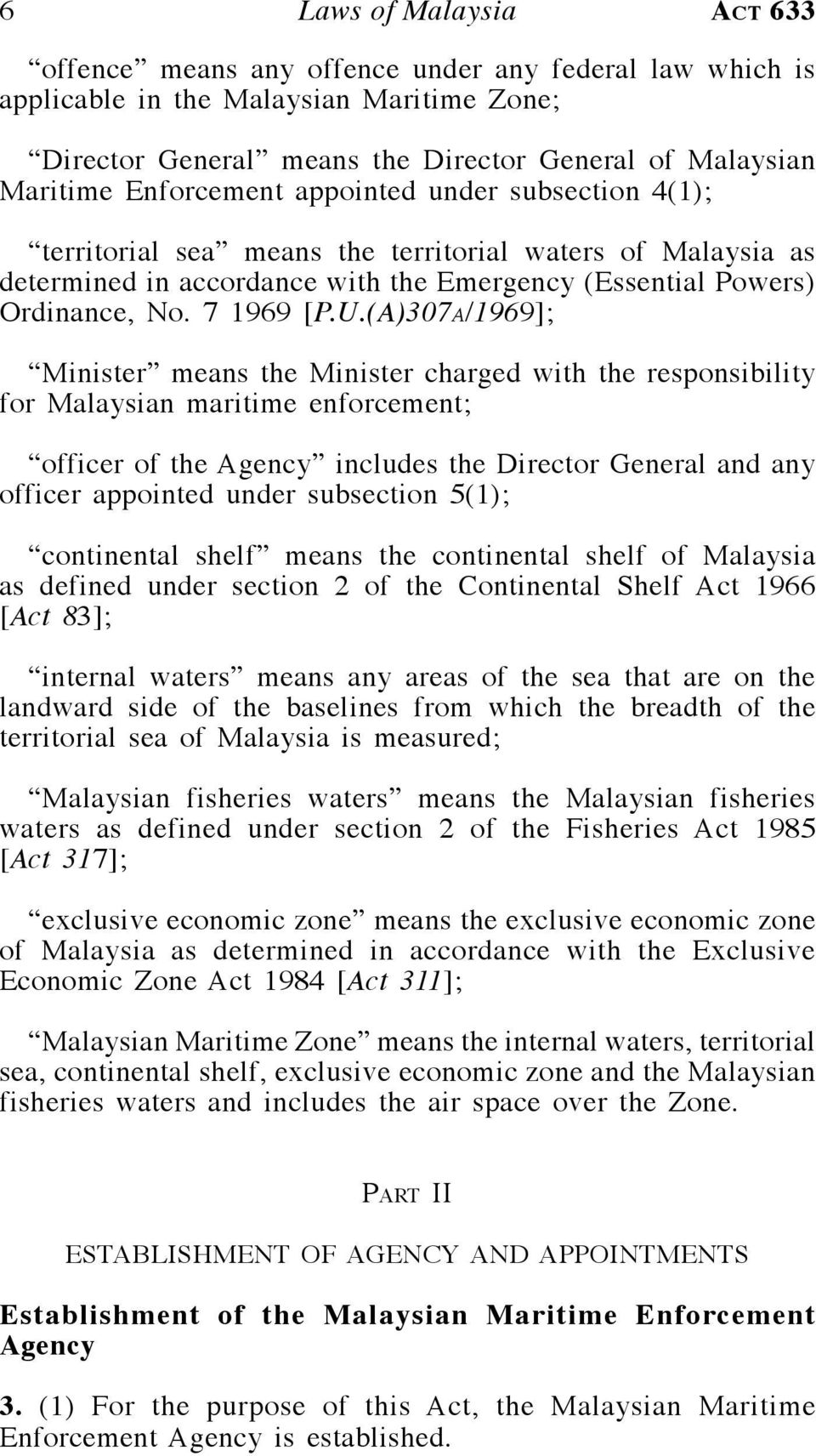 (A)307a/1969]; Minister means the Minister charged with the responsibility for Malaysian maritime enforcement; officer of the Agency includes the Director General and any officer appointed under
