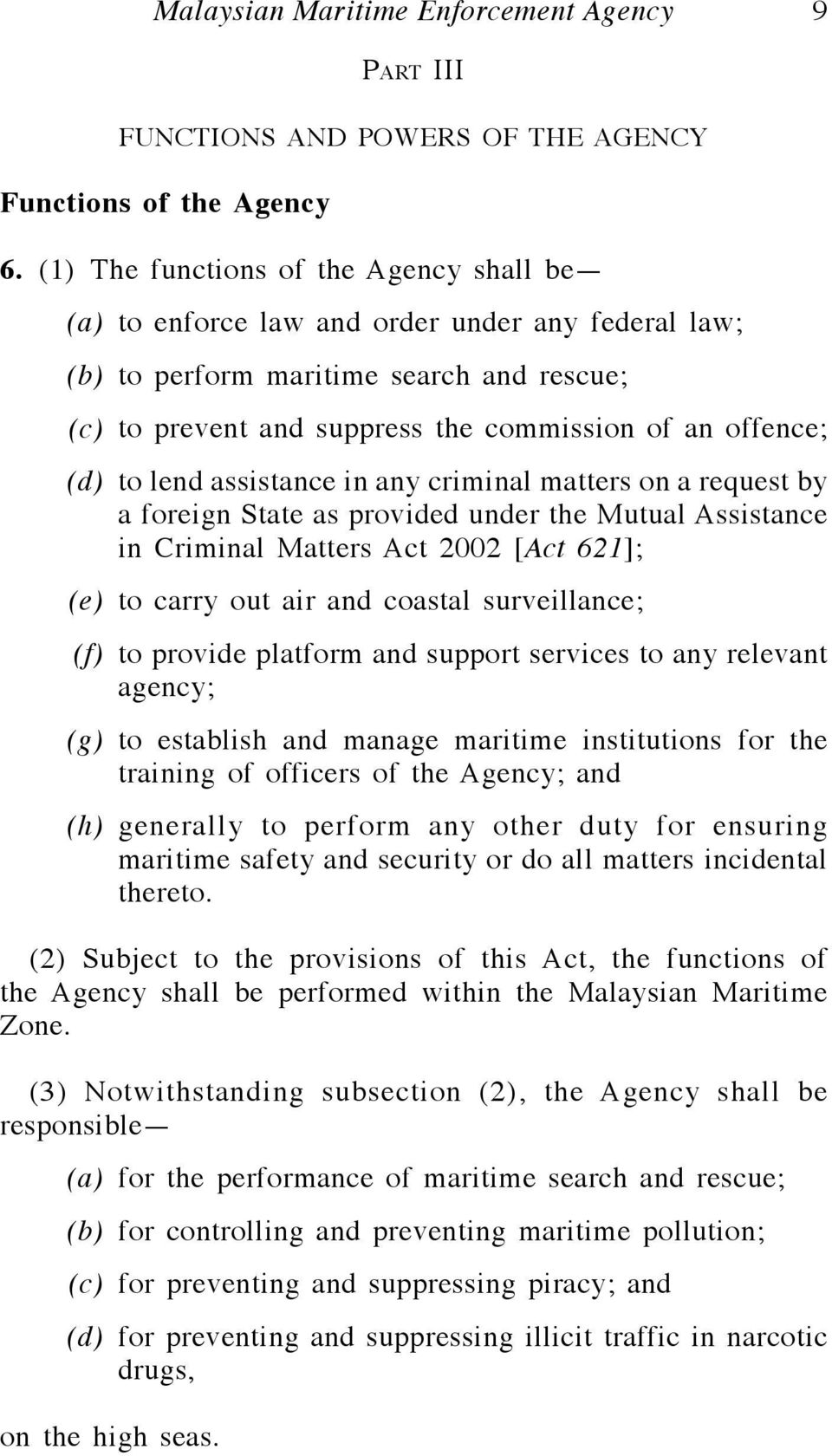 to lend assistance in any criminal matters on a request by a foreign State as provided under the Mutual Assistance in Criminal Matters Act 2002 [Act 621]; (e) to carry out air and coastal