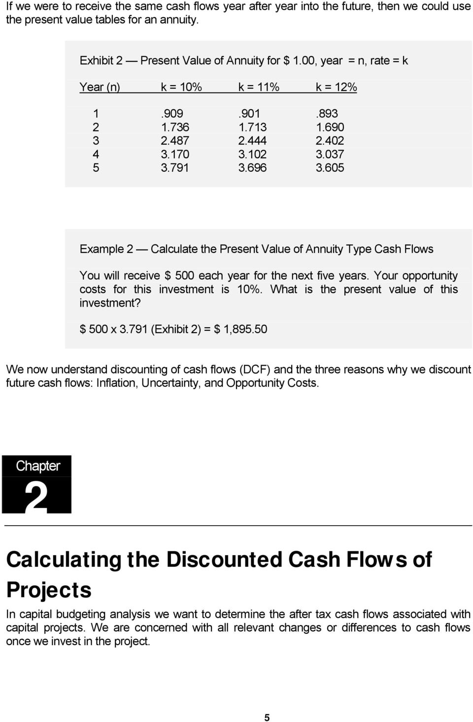 605 Example 2 Calculate the Present Value of Annuity Type Cash Flows You will receive $ 500 each year for the next five years. Your opportunity costs for this investment is 10%.