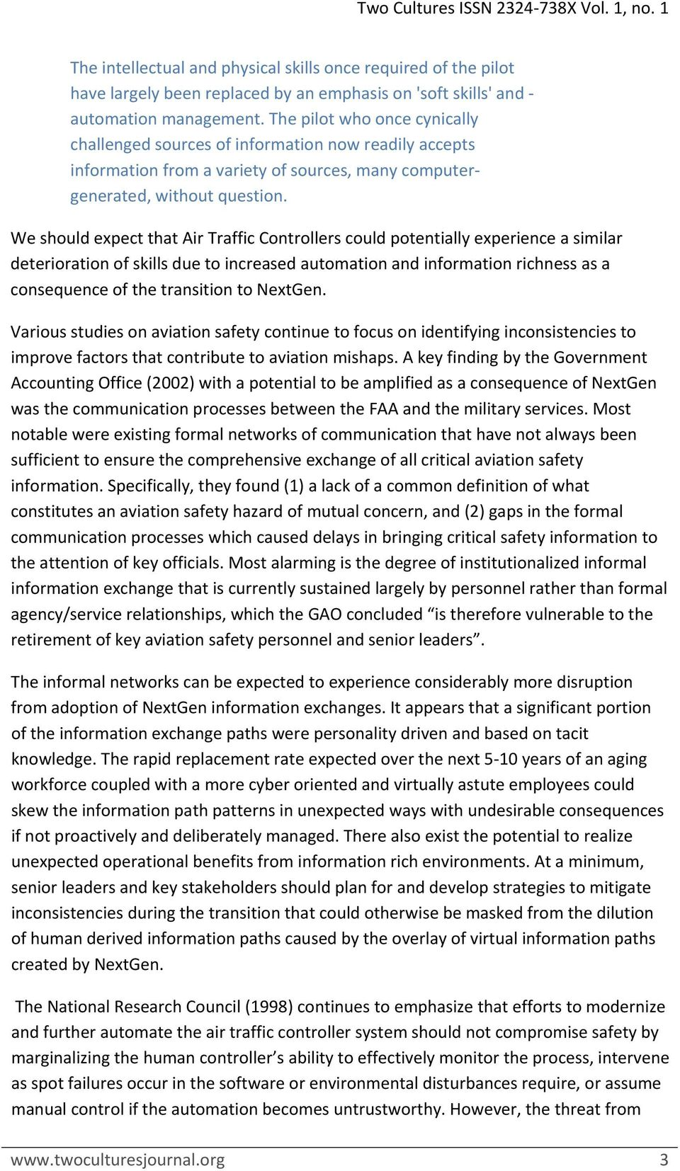 We should expect that Air Traffic Controllers could potentially experience a similar deterioration of skills due to increased automation and information richness as a consequence of the transition to