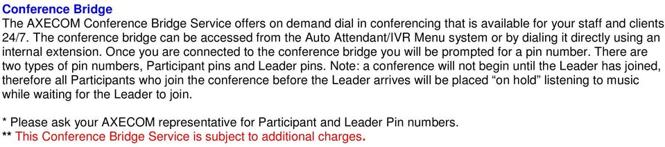 Once you are connected to the conference bridge you will be prompted for a pin number. There are two types of pin numbers, Participant pins and Leader pins.