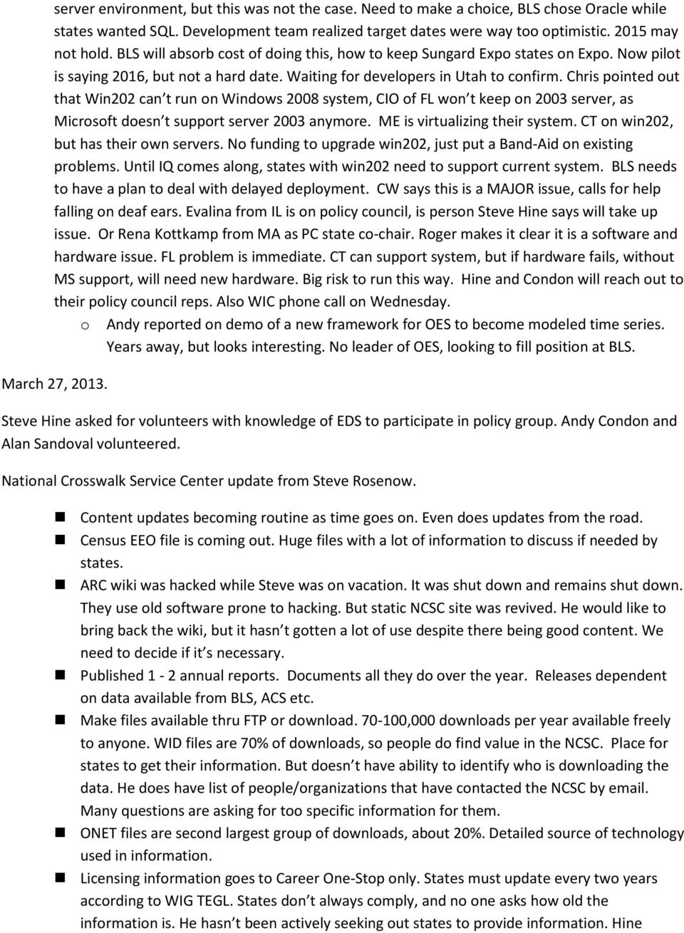 Chris pointed out that Win202 can t run on Windows 2008 system, CIO of FL won t keep on 2003 server, as Microsoft doesn t support server 2003 anymore. ME is virtualizing their system.