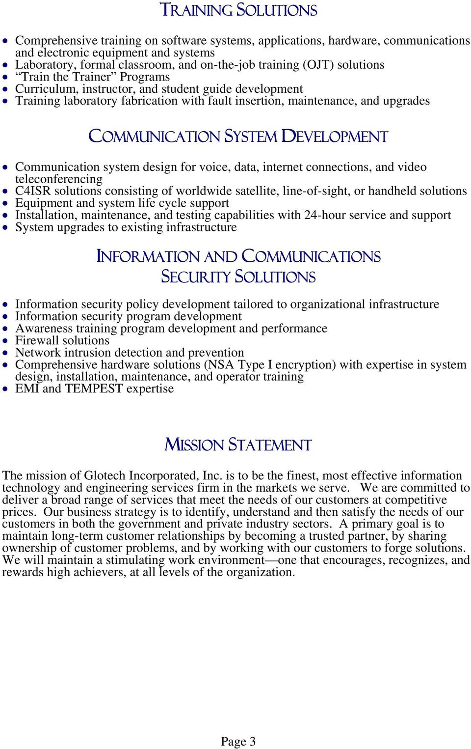 DEVELOPMENT Communication system design for voice, data, internet connections, and video teleconferencing C4ISR solutions consisting of worldwide satellite, line-of-sight, or handheld solutions