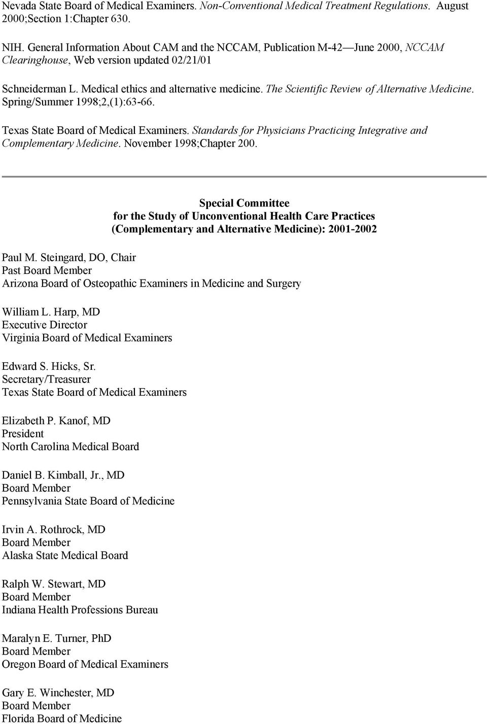 The Scientific Review of Alternative Medicine. Spring/Summer 1998;2,(1):63-66. Texas State Board of Medical Examiners. Standards for Physicians Practicing Integrative and Complementary Medicine.