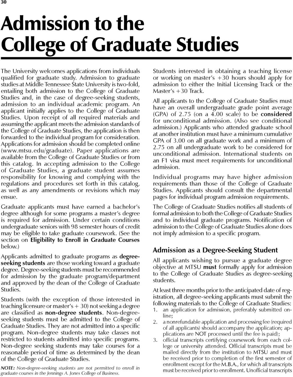 an individual academic program. An applicant initially applies to the College of Graduate Studies.