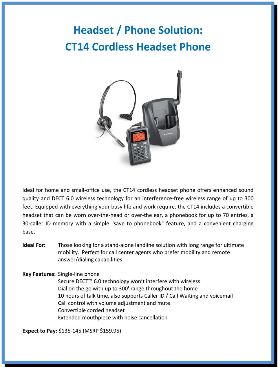 Equipped with everything your busy life and work require, the CT14 includes  a convertible headset