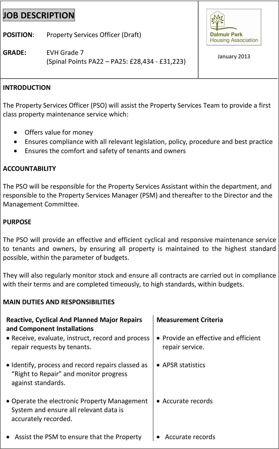 Ensures the comfort and safety of tenants and owners ACCOUNTABILITY The PSO will be responsible for the Property Services Assistant within the department, and responsible to the Property Services