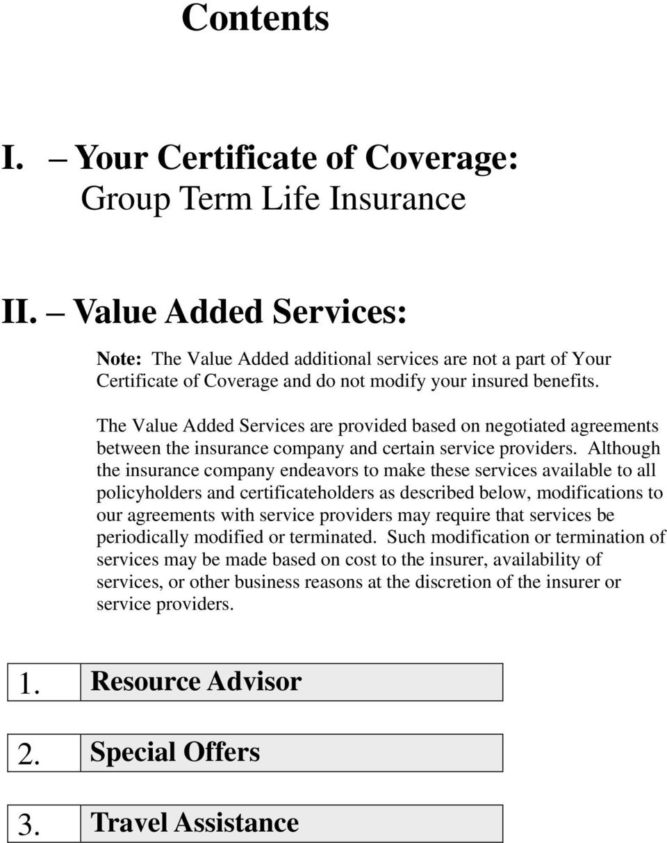 The Value Added Services are provided based on negotiated agreements between the insurance company and certain service providers.