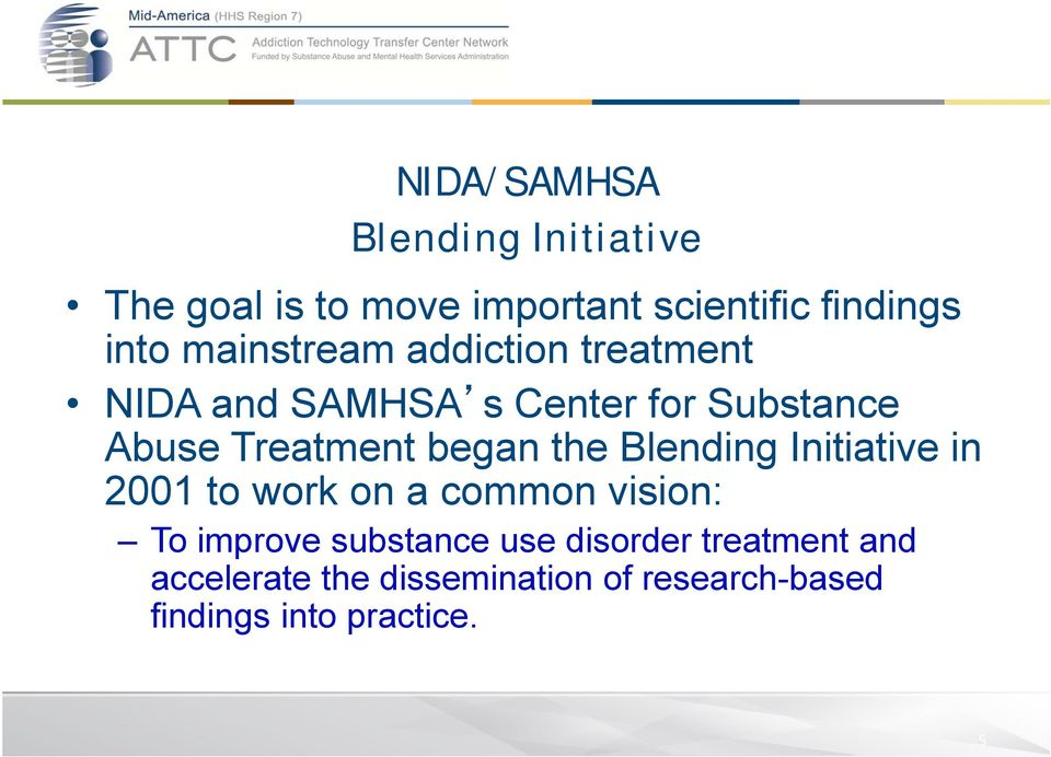 began the Blending Initiative in 2001 to work on a common vision: To improve substance