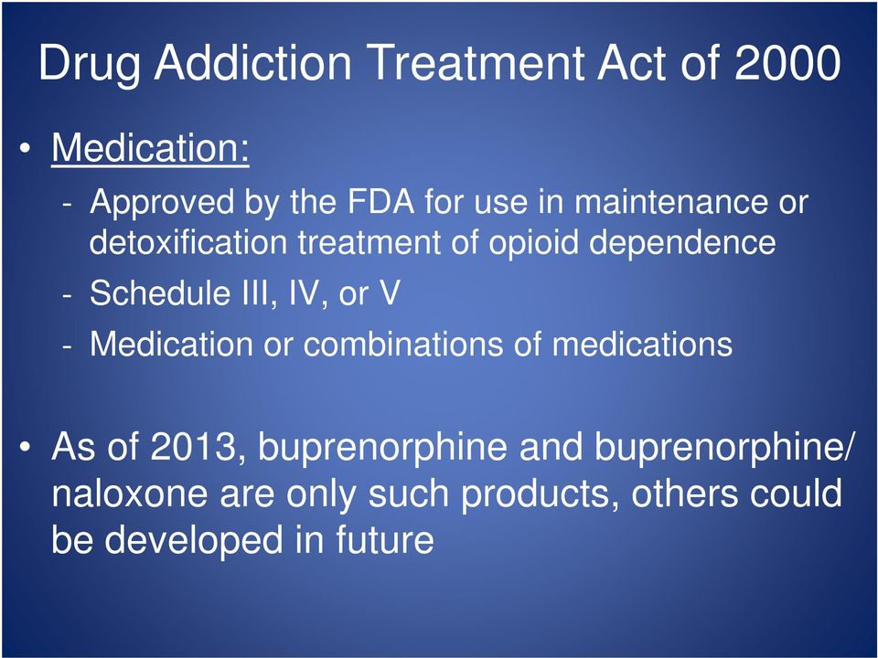 or V Medication or combinations of medications As of 2013, buprenorphine and