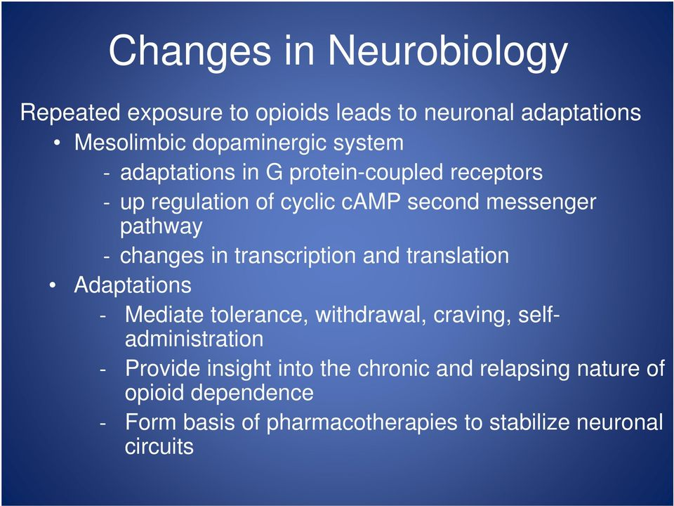 transcription and translation Adaptations Mediate tolerance, withdrawal, craving, selfadministration Provide