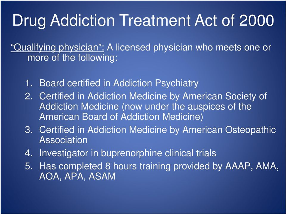 Certified in Addiction Medicine by American Society of Addiction Medicine (now under the auspices of the American Board of