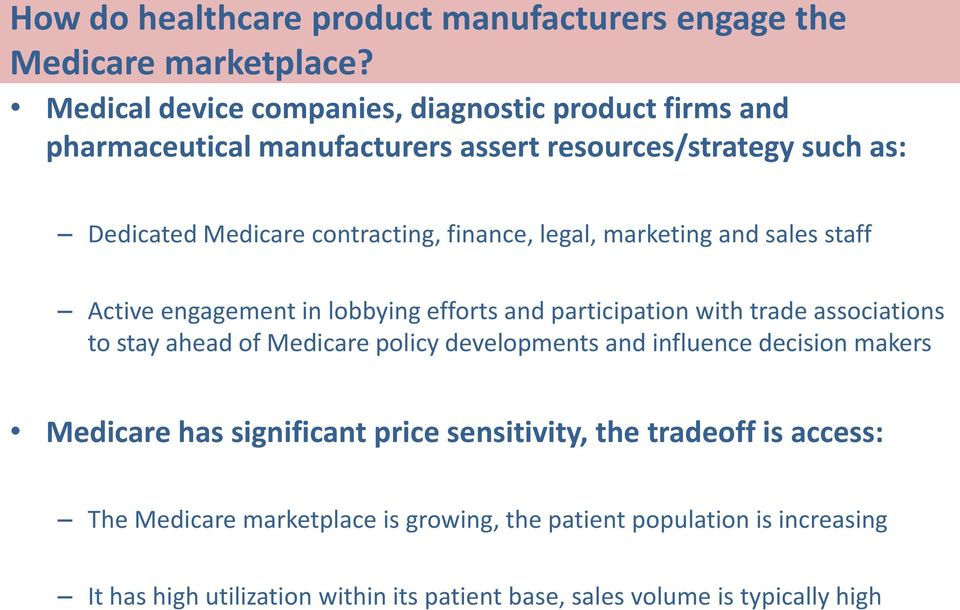 marketing and sales staff Active engagement in lobbying efforts and participation with trade associations to stay ahead of Medicare policy developments and