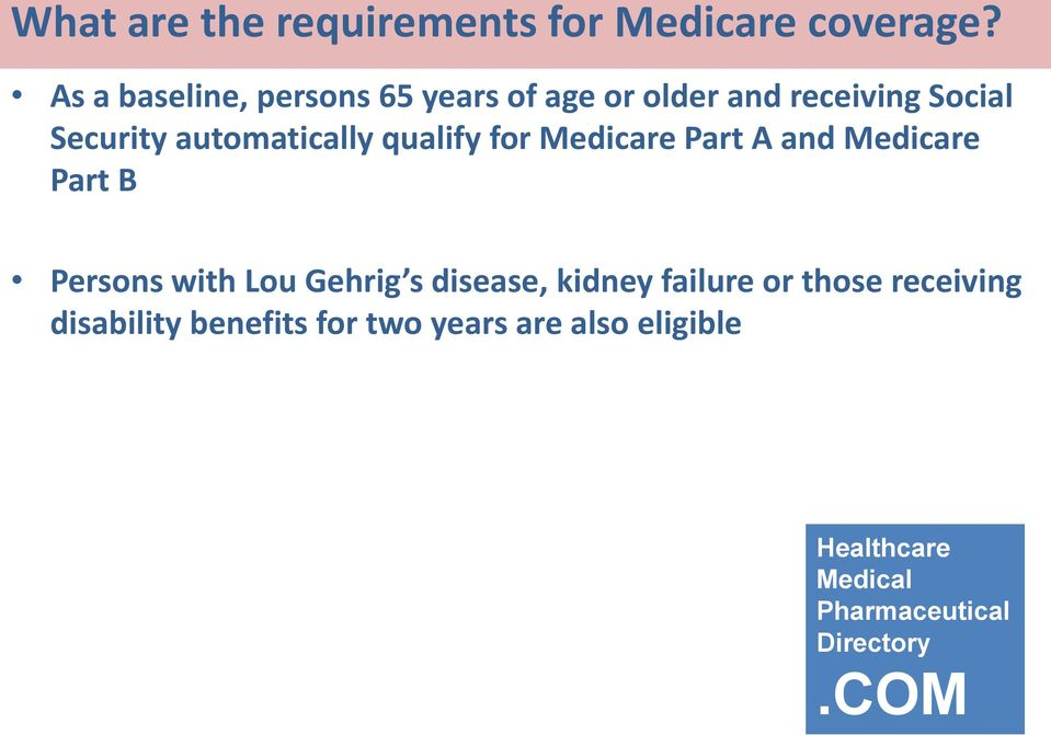 automatically qualify for Medicare Part A and Medicare Part B Persons with