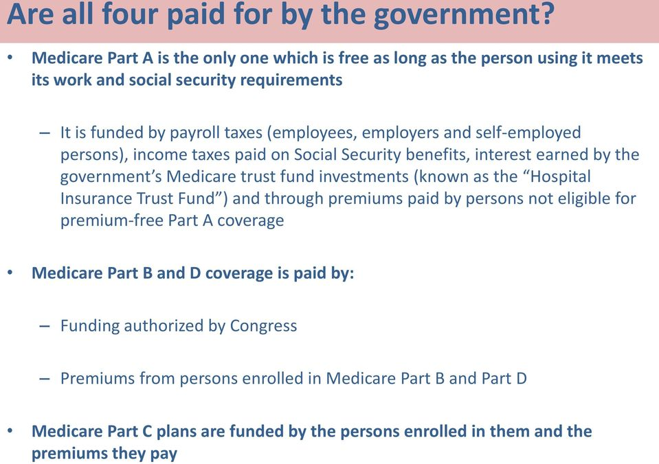 and self-employed persons), income taxes paid on Social Security benefits, interest earned by the government s Medicare trust fund investments (known as the Hospital Insurance