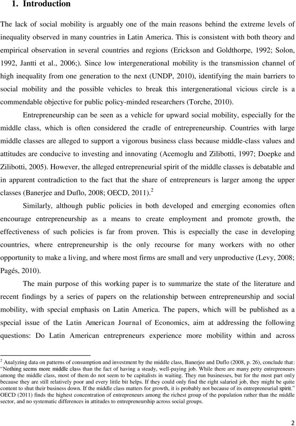 Since low intergenerational mobility is the transmission channel of high inequality from one generation to the next (UNDP, 2010), identifying the main barriers to social mobility and the possible