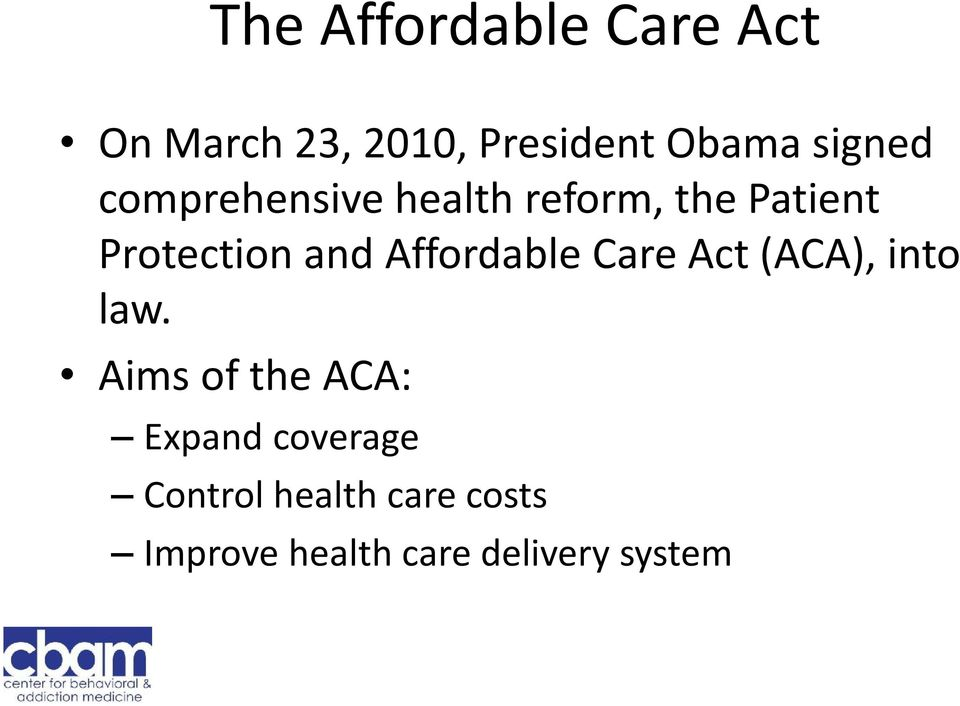 Affordable Care Act (ACA), into law.