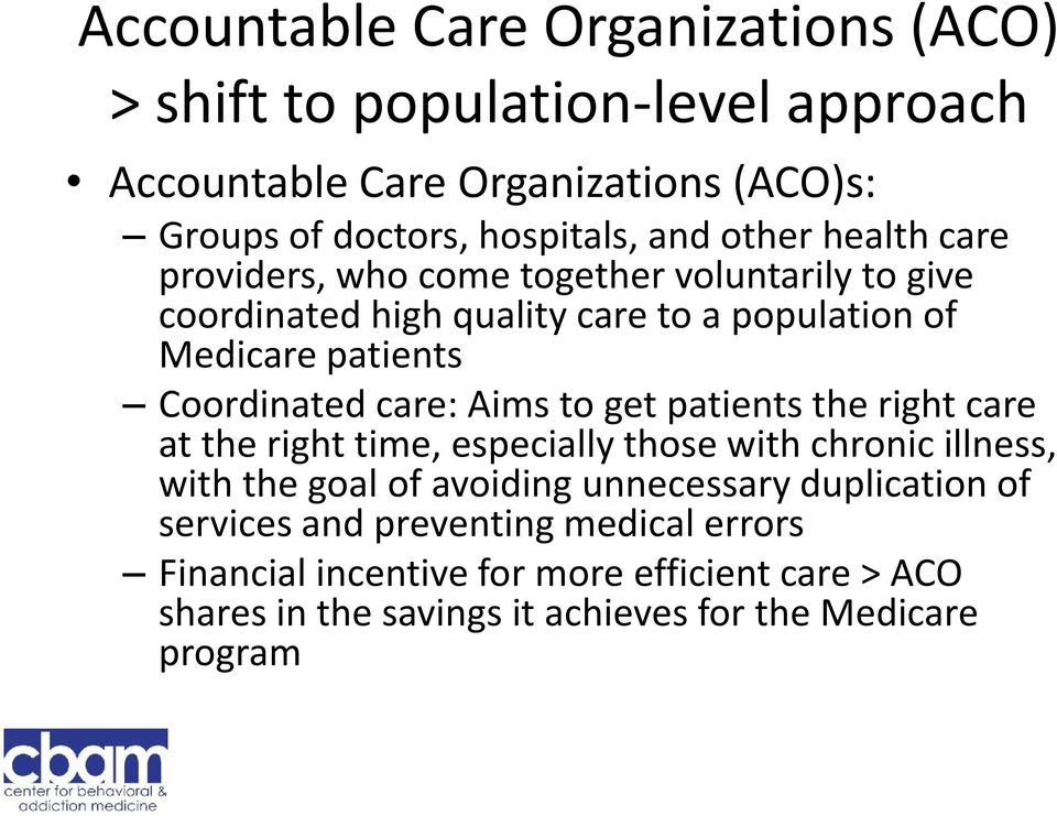 care: Aims to get patients the right care at the right time, especially those with chronic illness, with the goal of avoiding unnecessary