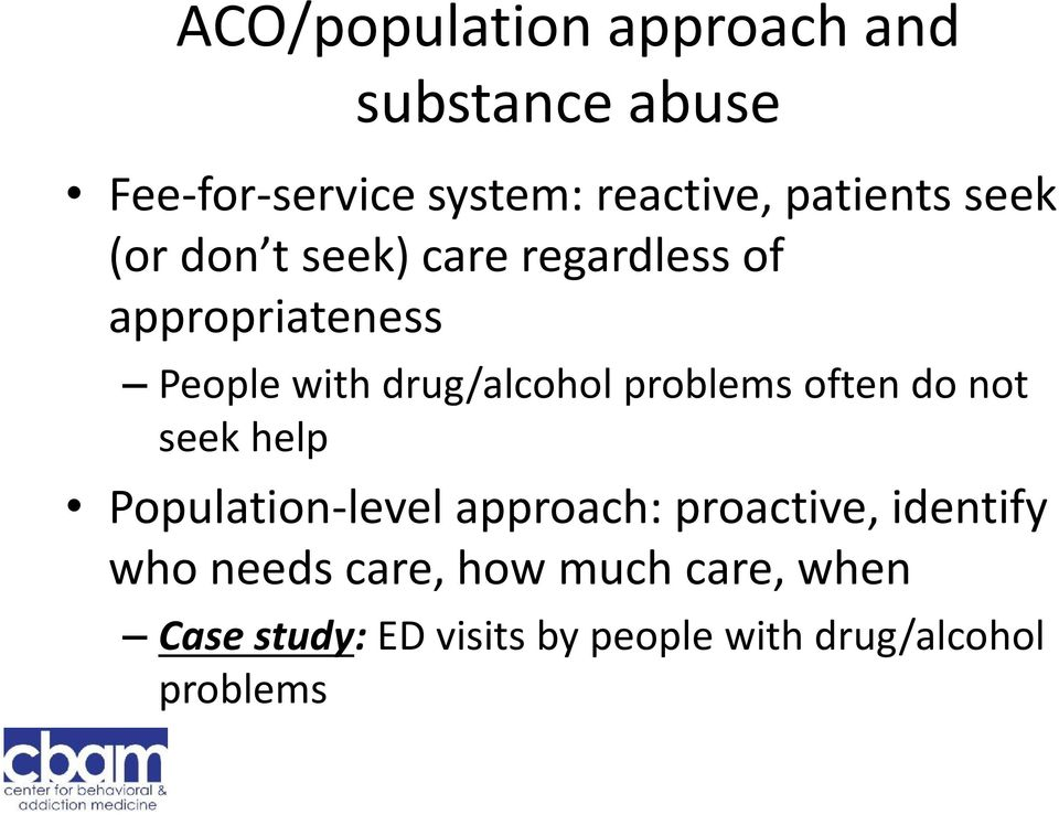 drug/alcohol problems often do not seek help Population-level approach: proactive,