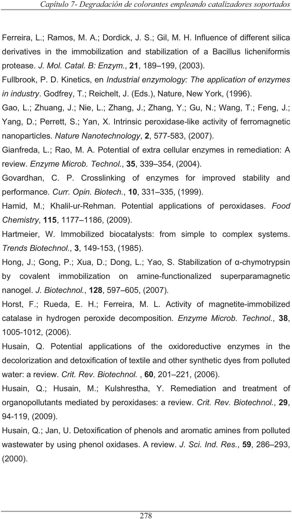 Kinetics, en Industrial enzymology: The application of enzymes in industry. Godfrey, T.; Reichelt, J. (Eds.), Nature, New York, (1996). Gao, L.; Zhuang, J.; Nie, L.; Zhang, J.; Zhang, Y.; Gu, N.