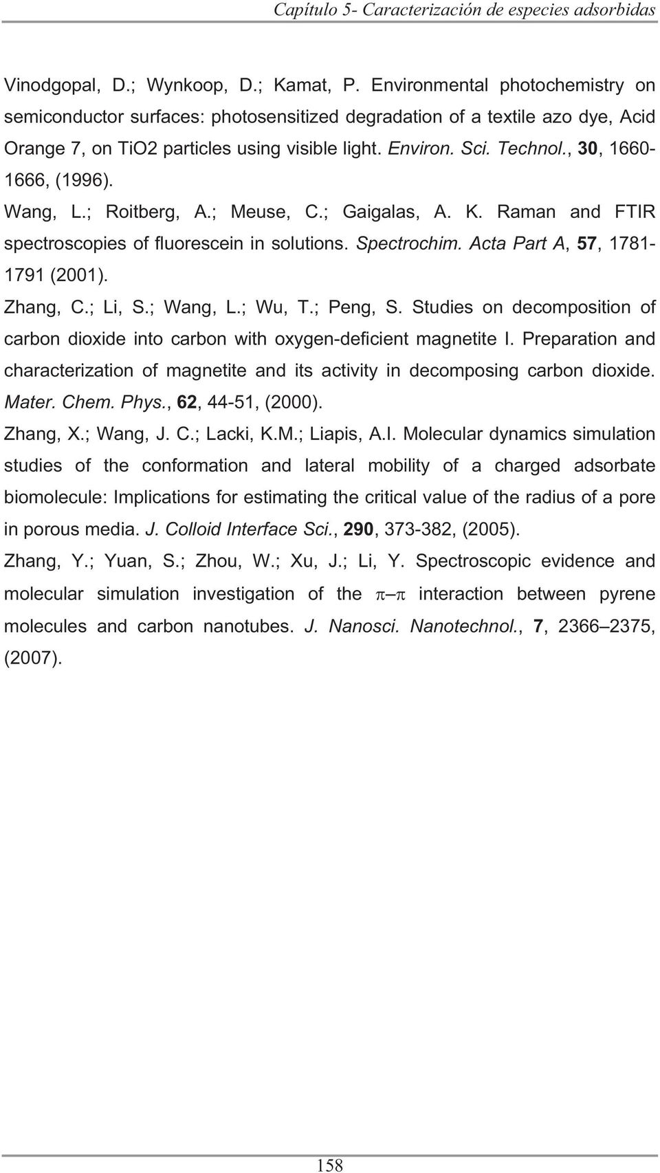 , 30, 1660-1666, (1996). Wang, L.; Roitberg, A.; Meuse, C.; Gaigalas, A. K. Raman and FTIR spectroscopies of fluorescein in solutions. Spectrochim. Acta Part A, 57, 1781-1791 (2001). Zhang, C.; Li, S.