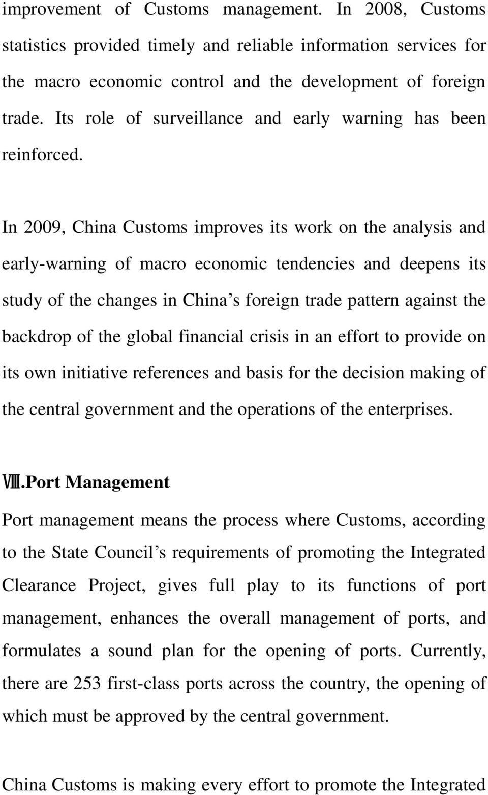 In 2009, China Customs improves its work on the analysis and early-warning of macro economic tendencies and deepens its study of the changes in China s foreign trade pattern against the backdrop of