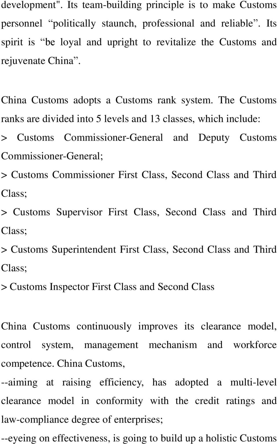 The Customs ranks are divided into 5 levels and 13 classes, which include: > Customs Commissioner-General and Deputy Customs Commissioner-General; > Customs Commissioner First Class, Second Class and