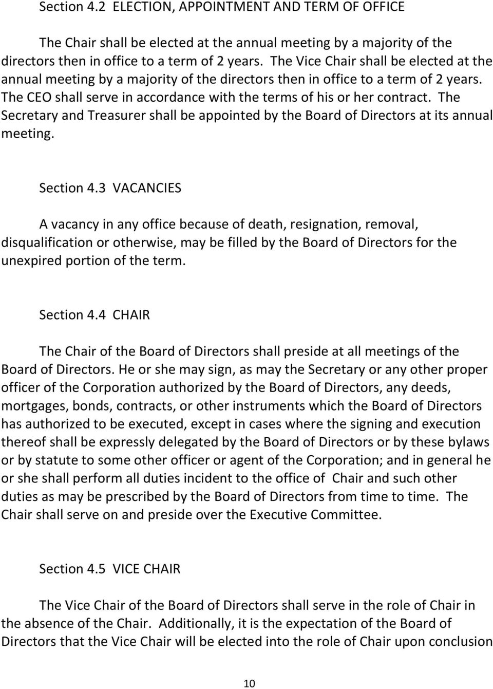 The Secretary and Treasurer shall be appointed by the Board of Directors at its annual meeting. Section 4.