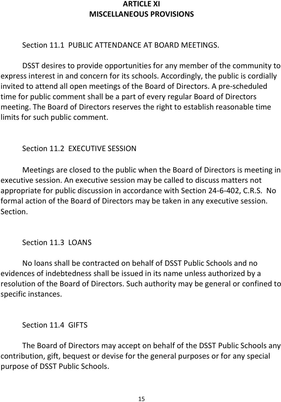 Accordingly, the public is cordially invited to attend all open meetings of the Board of Directors. A pre-scheduled time for public comment shall be a part of every regular Board of Directors meeting.