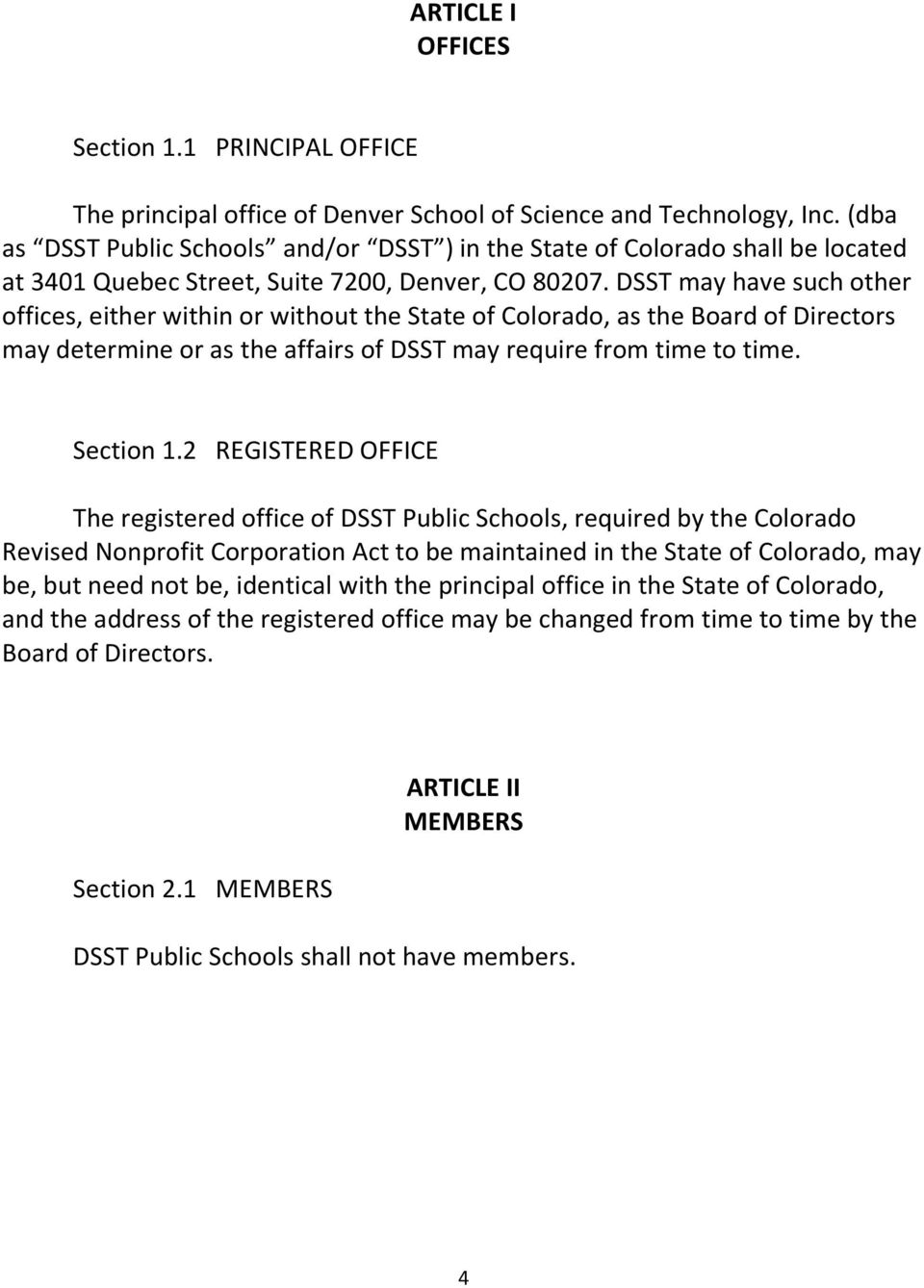 DSST may have such other offices, either within or without the State of Colorado, as the Board of Directors may determine or as the affairs of DSST may require from time to time. Section 1.