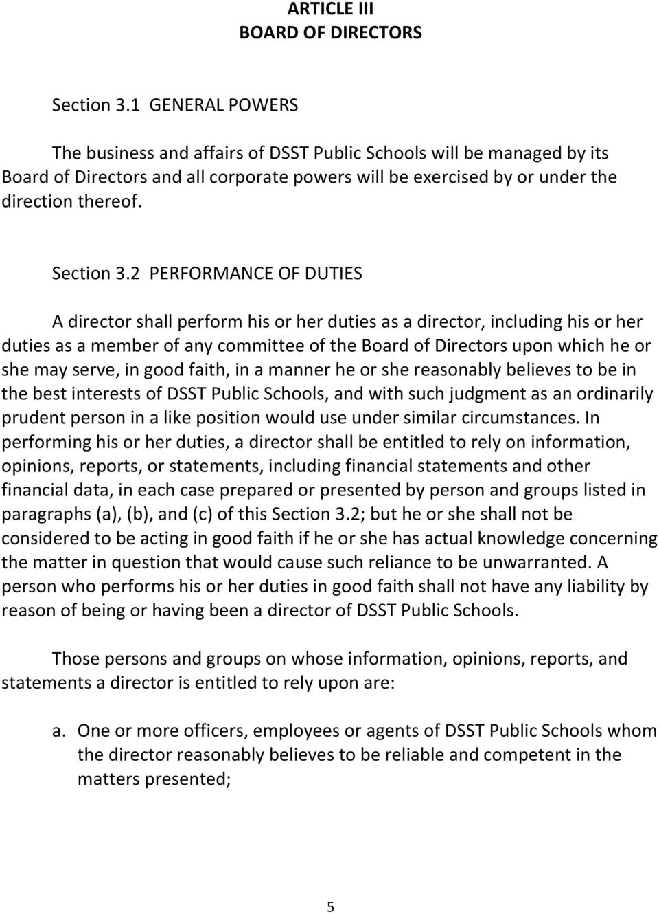 2 PERFORMANCE OF DUTIES A director shall perform his or her duties as a director, including his or her duties as a member of any committee of the Board of Directors upon which he or she may serve, in