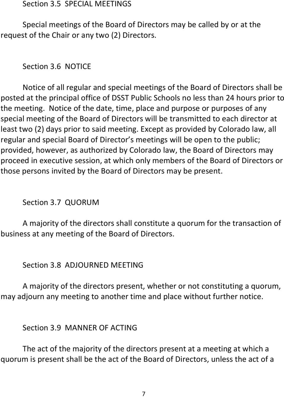 Notice of the date, time, place and purpose or purposes of any special meeting of the Board of Directors will be transmitted to each director at least two (2) days prior to said meeting.