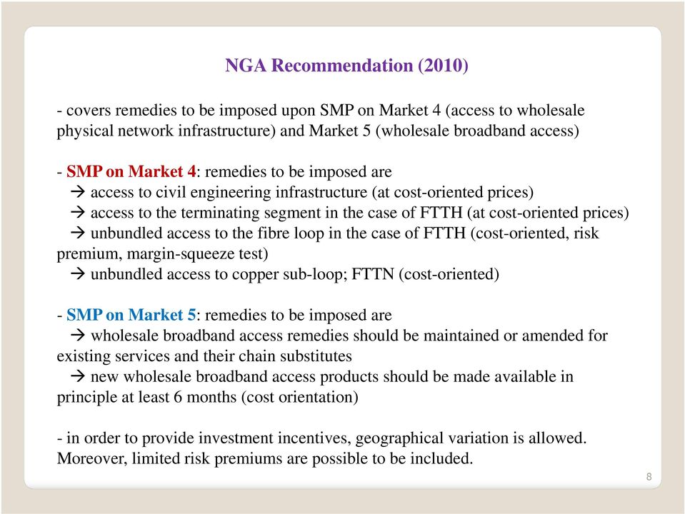 fibre loop in the case of FTTH (cost-oriented, risk premium, margin-squeeze test) unbundled access to copper sub-loop; FTTN (cost-oriented) - SMP on Market 5: remedies to be imposed are wholesale