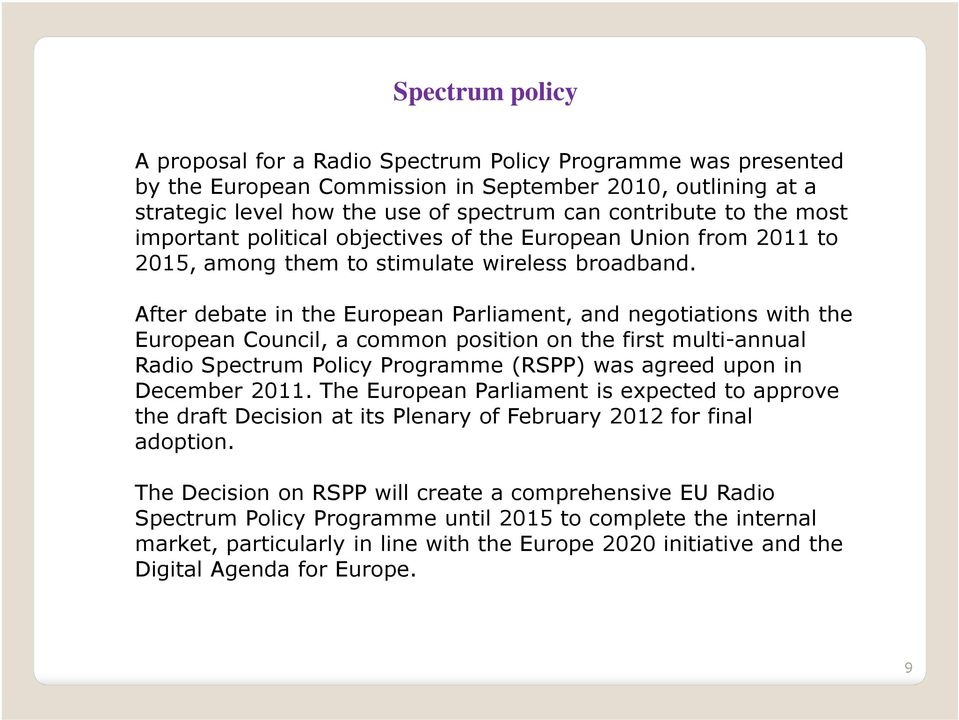 After debate in the European Parliament, and negotiations with the European Council, a common position on the first multi-annual Radio Spectrum Policy Programme (RSPP) was agreed upon in December
