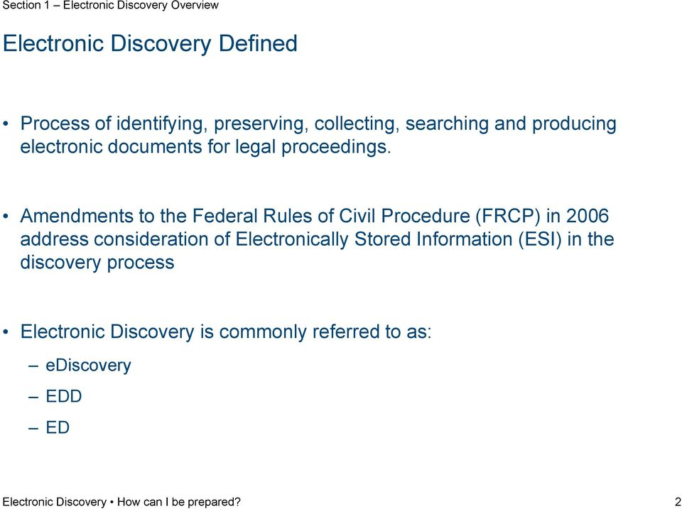Amendments to the Federal Rules of Civil Procedure (FRCP) in 2006 address consideration of Electronically Stored