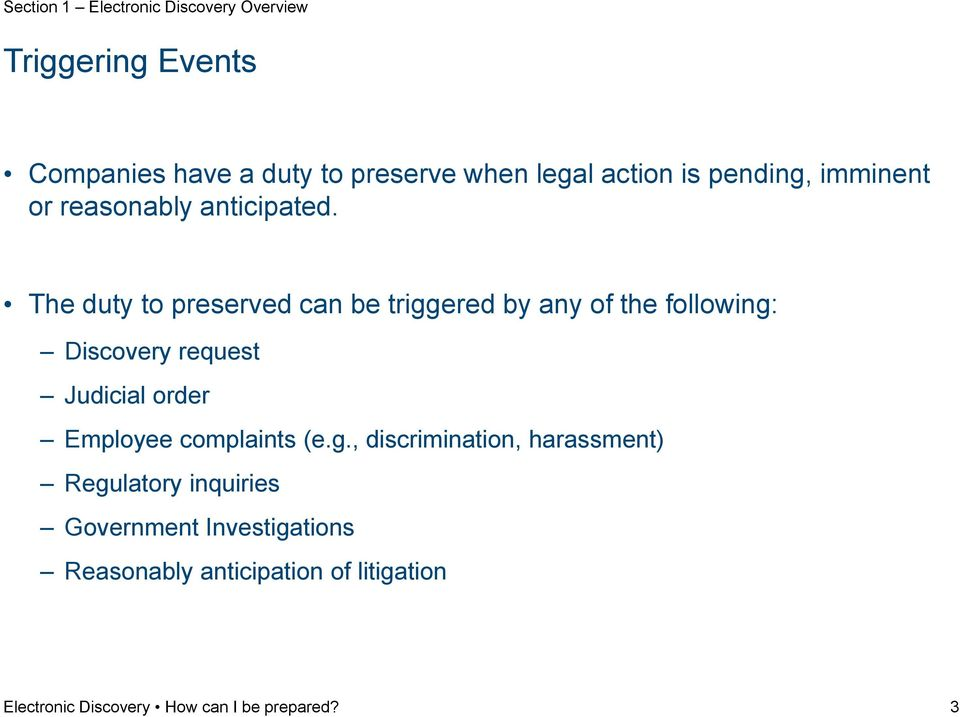 The duty to preserved can be triggered by any of the following: Discovery request Judicial order Employee