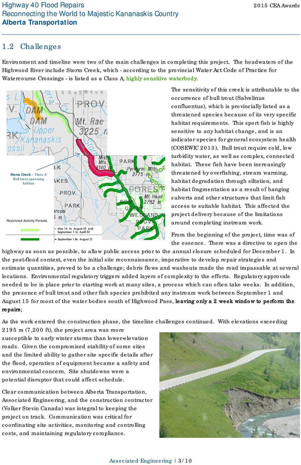 Storm Creek Class A Bull trout spawning habitat Restricted Activity Periods The sensitivity of this creek is attributable to the occurrence of bull trout (Salvelinus confluentus), which is