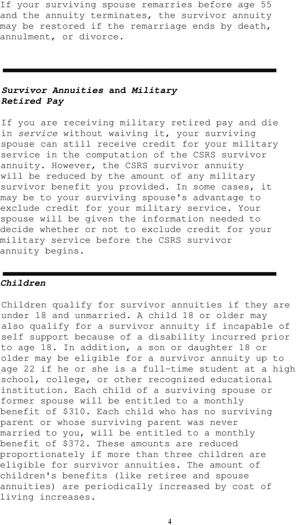 in the computation of the CSRS survivor annuity. However, the CSRS survivor annuity will be reduced by the amount of any military survivor benefit you provided.