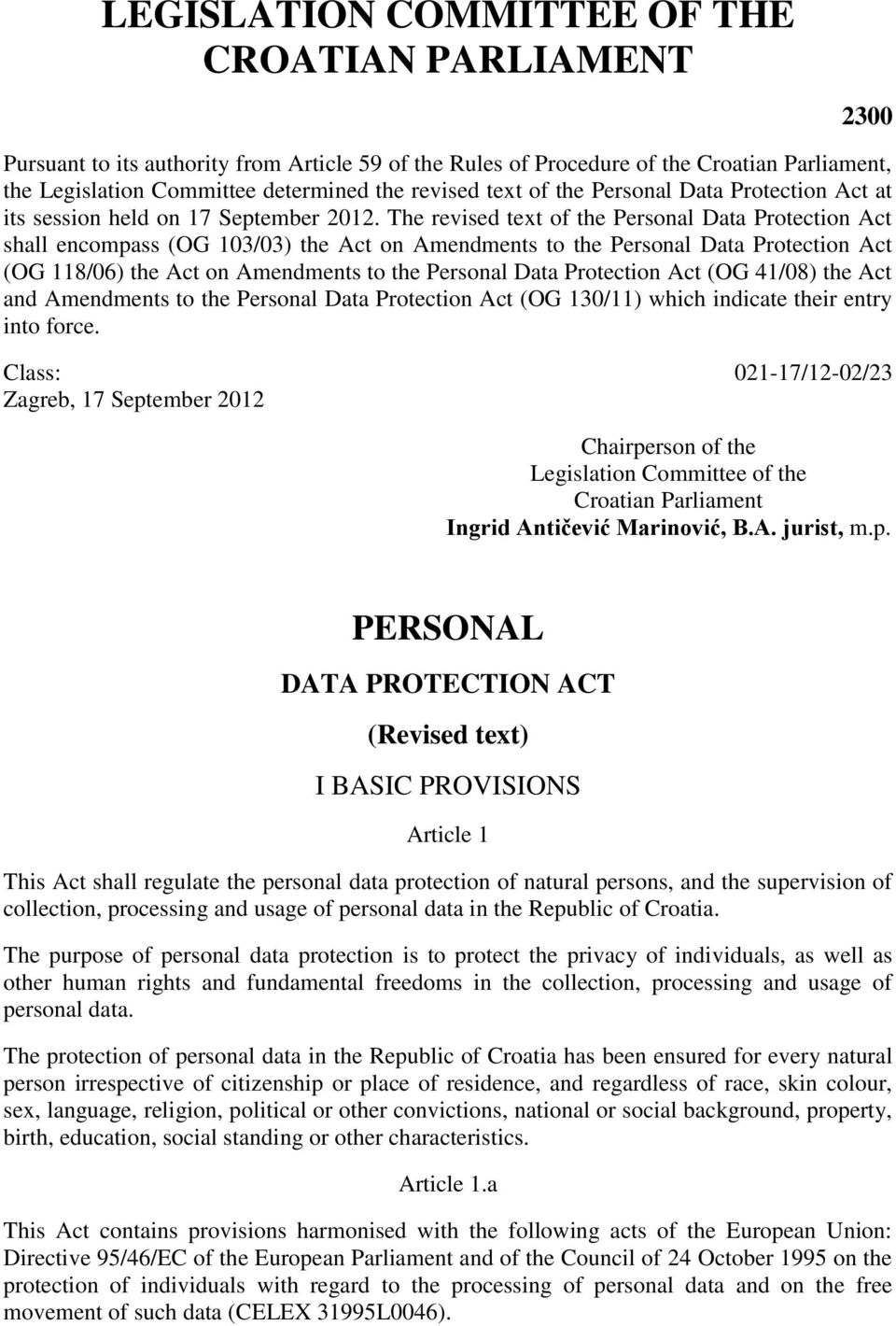 The revised text of the Personal Data Protection Act shall encompass (OG 103/03) the Act on Amendments to the Personal Data Protection Act (OG 118/06) the Act on Amendments to the Personal Data
