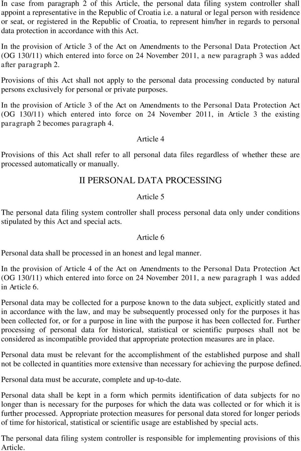 Provisions of this Act shall not apply to the personal data processing conducted by natural persons exclusively for personal or private purposes.