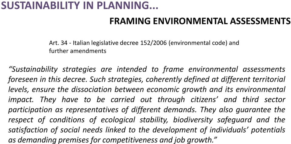 Such strategies, coherently defined at different territorial levels, ensure the dissociation between economic growth and its environmental impact.
