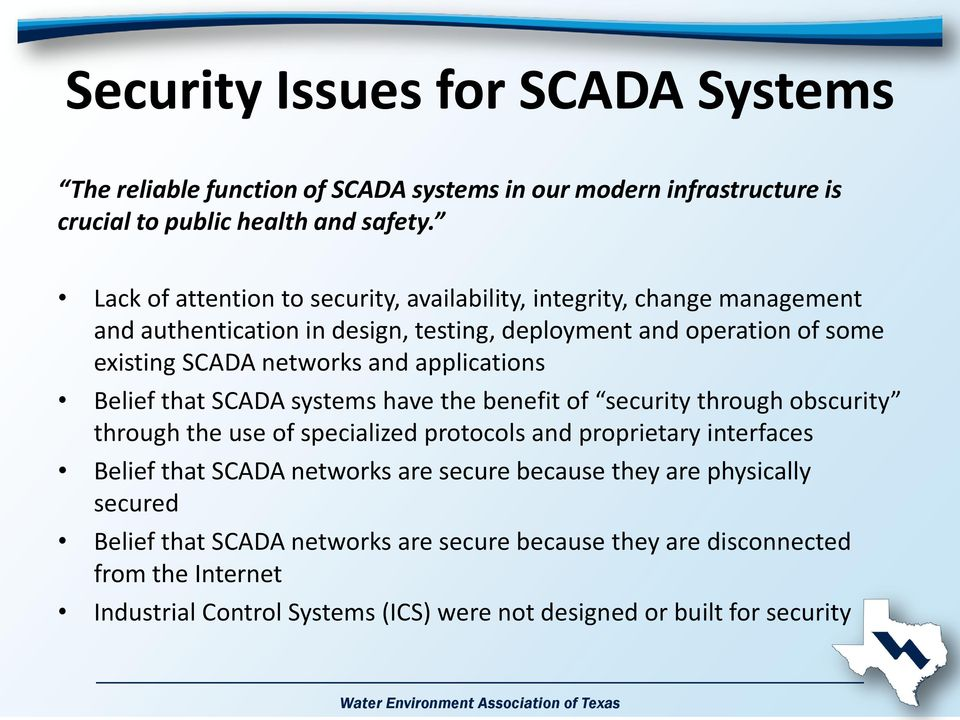 applications Belief that SCADA systems have the benefit of security through obscurity through the use of specialized protocols and proprietary interfaces Belief that SCADA