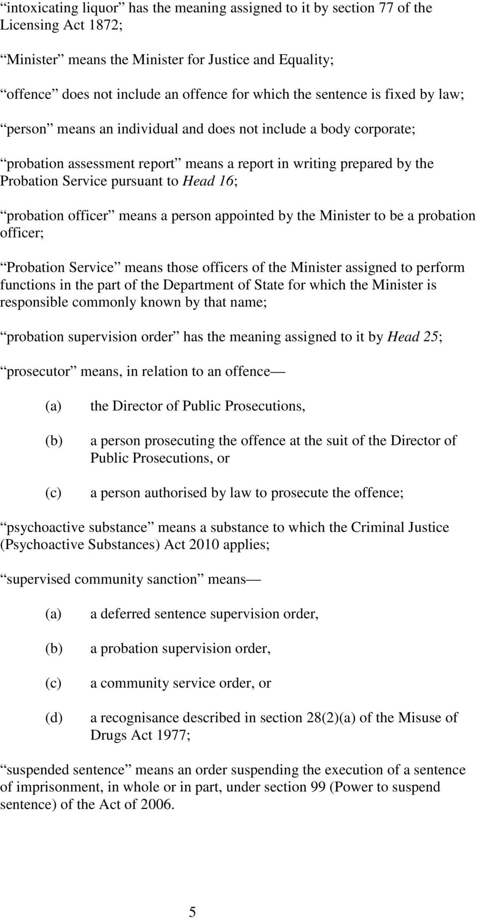 16; probation officer means a person appointed by the Minister to be a probation officer; Probation Service means those officers of the Minister assigned to perform functions in the part of the