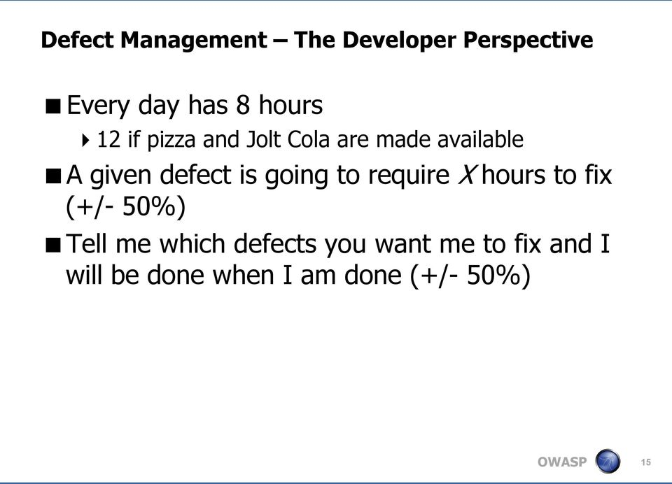defect is going to require X hours to fix (+/- 50%) Tell me