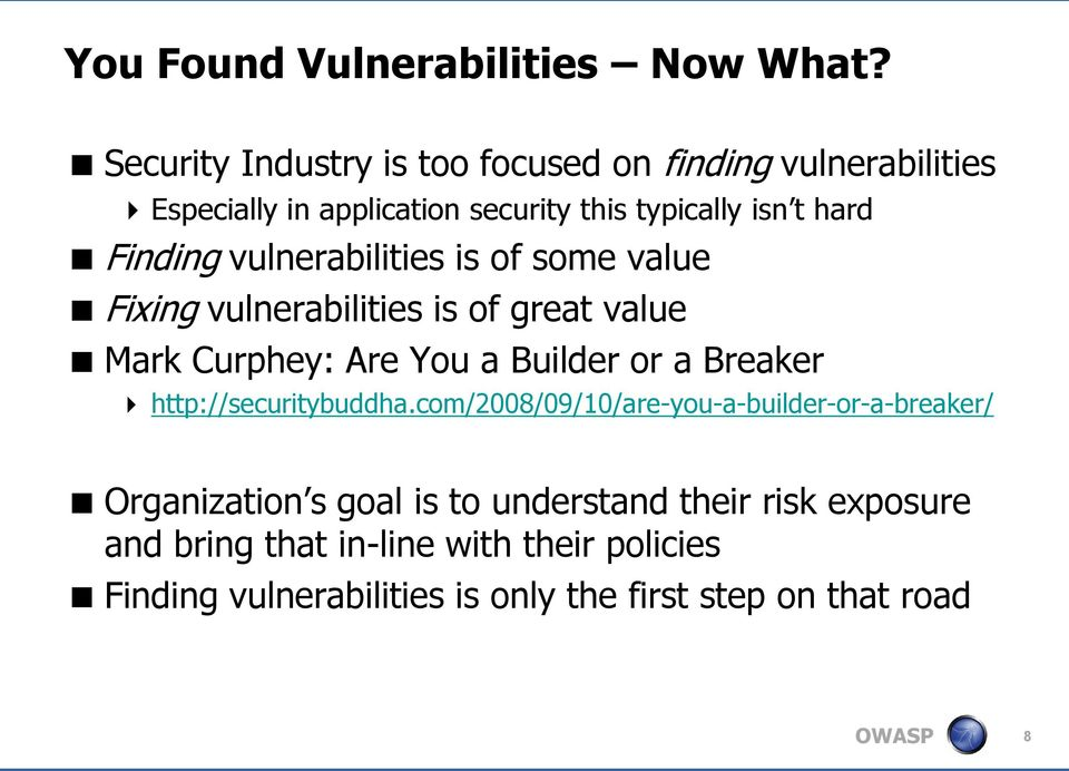 vulnerabilities is of some value Fixing vulnerabilities is of great value Mark Curphey: Are You a Builder or a Breaker
