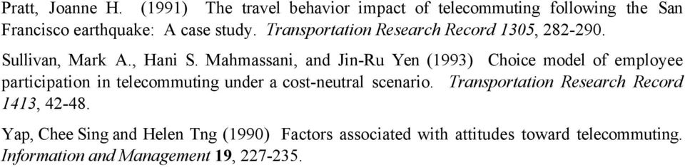 Mahmassani, and Jin-Ru Yen (1993) Choice model of employee participation in telecommuting under a cost-neutral scenario.