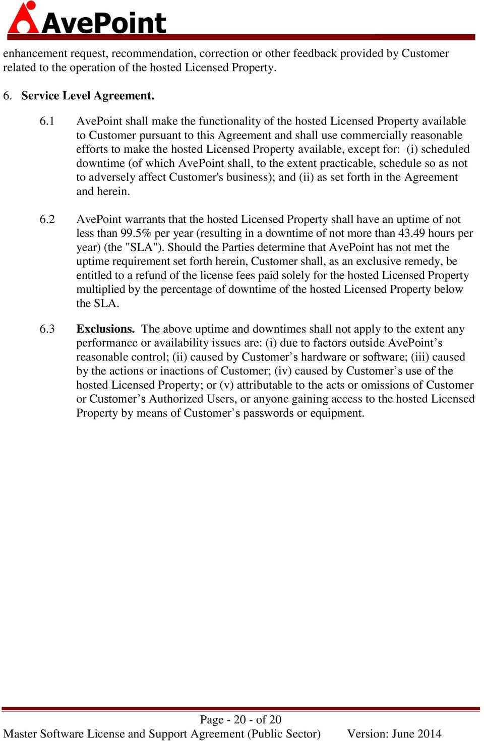 1 AvePoint shall make the functionality of the hosted Licensed Property available to Customer pursuant to this Agreement and shall use commercially reasonable efforts to make the hosted Licensed