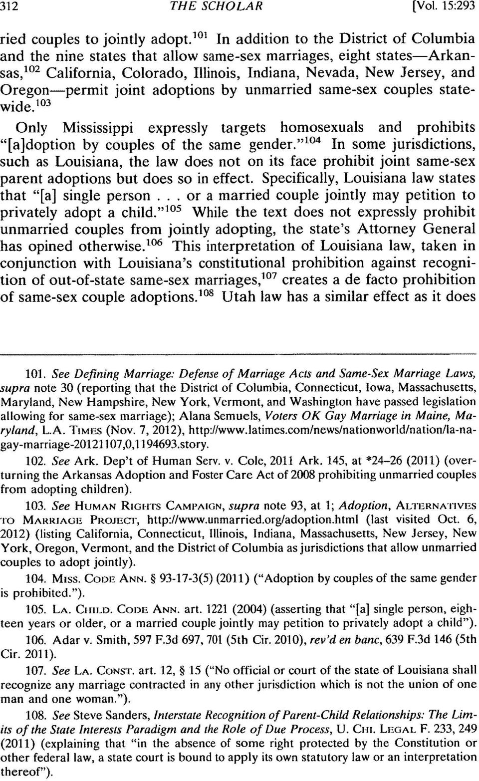 "joint adoptions by unmarried same-sex couples statewide. 03 Only Mississippi expressly targets homosexuals and prohibits ""[a]doption by couples of the same gender."