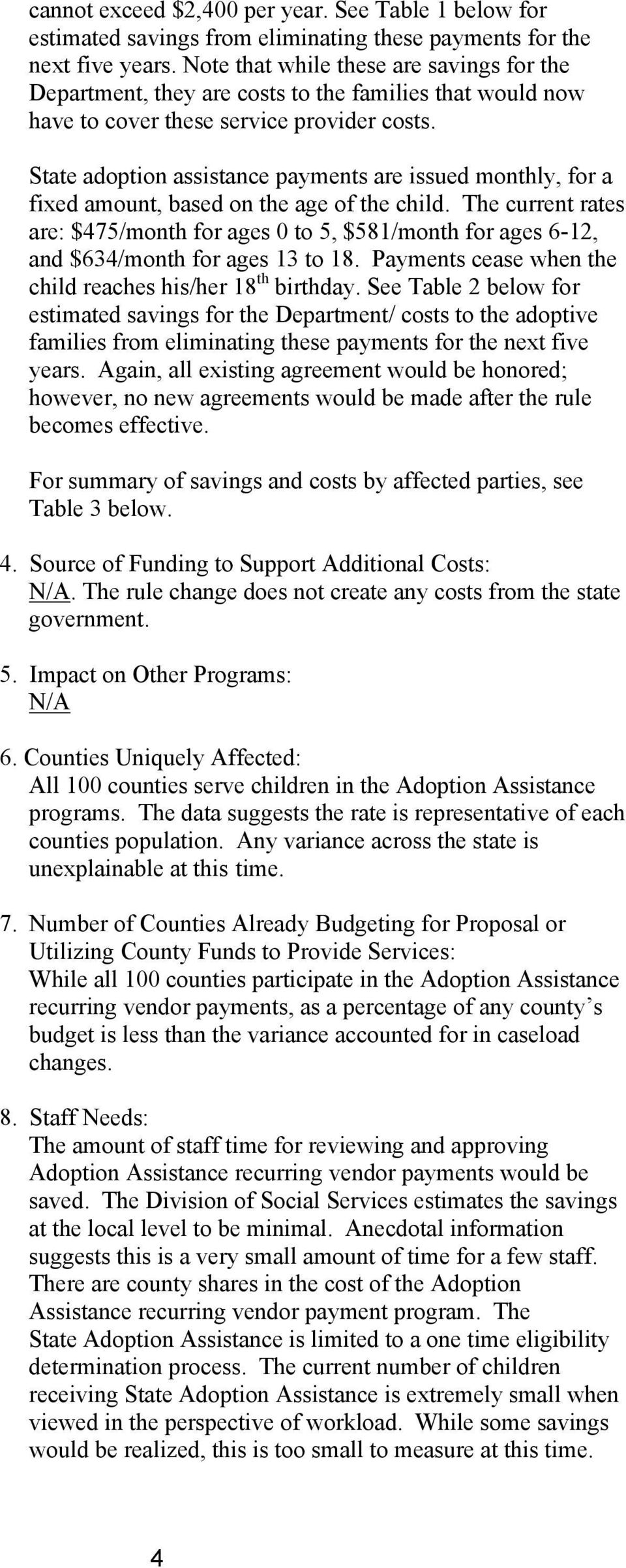 State adoption assistance payments are issued monthly, for a fixed amount, based on the age of the child.